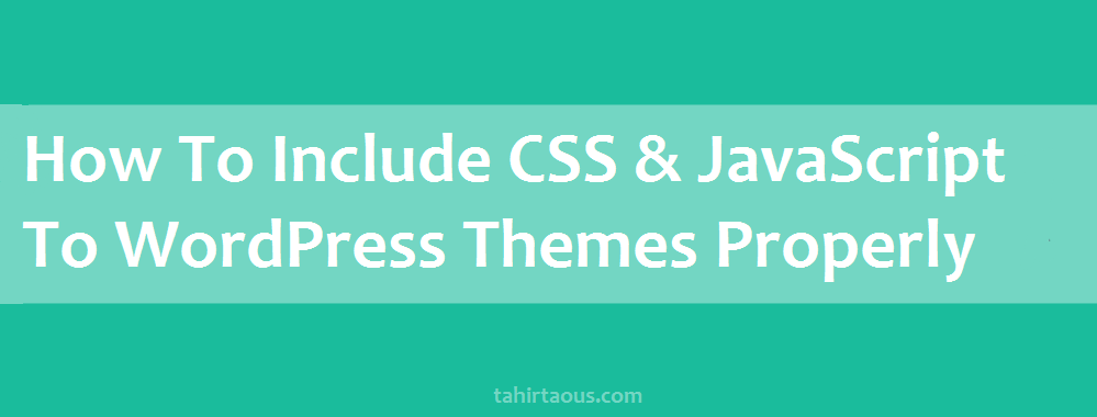 How To Include CSS & JavaScript To WordPress Themes Properly