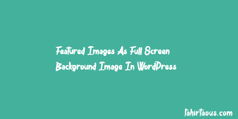 Featured images as Full Screen Background Image in WordPress
